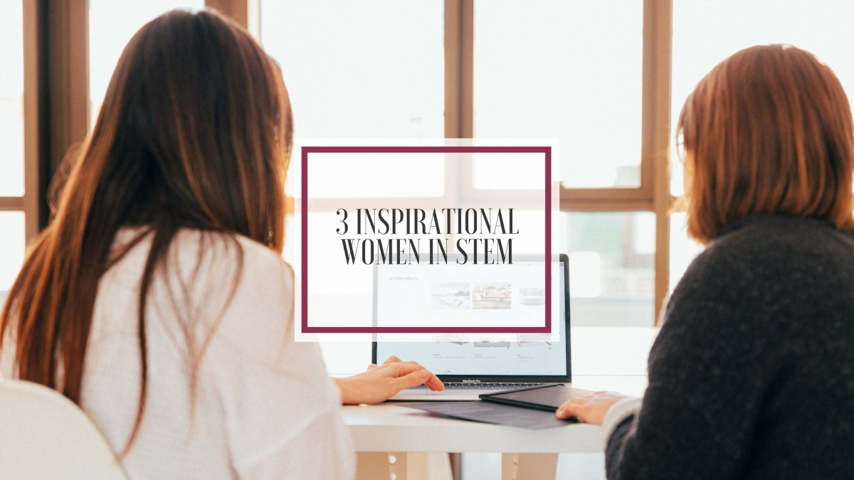 3 Inspirational Women inSTEM